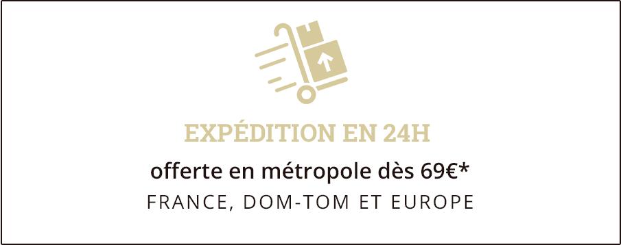 Expédition en 24h, offerte en France Métropolitaine dès 69€